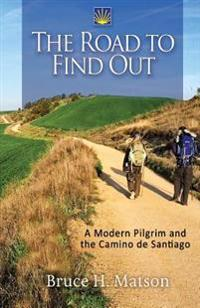 The Road to Find Out: A Modern Pilgrim and the Camino de Santiago