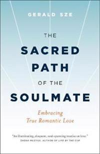 The Sacred Path of the Soulmate: Embracing True Romantic Love
