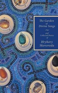 The Garden of Divine Songs and Collected Poetry of Hryhory Skovoroda