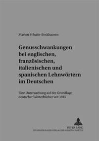 Genusschwankung Bei Englischen, Franzoesischen, Italienischen Und Spanischen Lehnwoertern Im Deutschen: Eine Untersuchung Auf Der Grundlage Deutscher