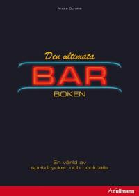Den ultimata barboken : en värld av spritdrycker och cocktails