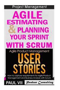 Agile Product Management: Agile Estimating & Planning Your Sprint with Scrum & User Stories 21 Tips