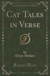 Cat Tales in Verse (Classic Reprint)