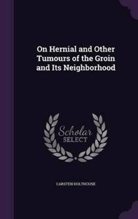 On Hernial and Other Tumours of the Groin and Its Neighborhood