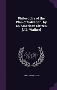 Philosophy of the Plan of Salvation, by an American Citizen [J.B. Walker]