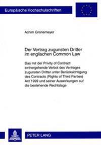 Der Vertrag Zugunsten Dritter Im Englischen Common Law: Das Mit Der Privity of Contract Einhergehende Verbot Des Vertrages Zugunsten Dritter Unter Ber