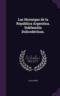 Las Hormigas de La Republica Argentina. Subfamilia Dolicoderinas.