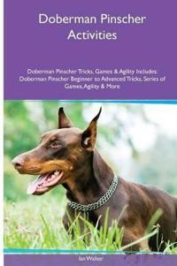 Doberman Pinscher Activities Doberman Pinscher Tricks, Games & Agility. Includes
