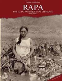 Rapa, Une Île Du Pacifique Dans l'Histoire (1791-1956): Edition Polynésie Et Pacifique Sud
