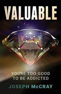 Valuable: You're Too Good to Be Addicted