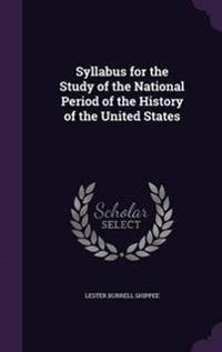Syllabus for the Study of the National Period of the History of the United States