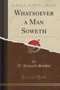 Whatsoever a Man Soweth (Classic Reprint)