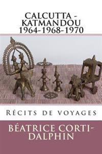 Calcutta - Katmandou: Recits de Voyages