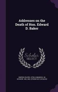 Addresses on the Death of Hon. Edward D. Baker