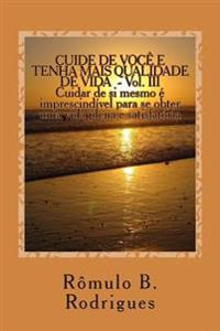 Cuide de Voce E Tenha Mais Qualidade de Vida - Vol. III: Cuidar de Si Mesmo E Imprescindivel Para Se Obter Uma Vida Plena E Satisfatoria