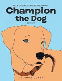 Champion the Dog: Book 2