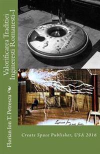 Valorificarea Traditiei Ingineresti Romanesti-I: Create Space Publisher, USA 2016