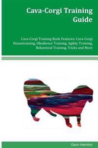 Cava-Corgi Training Guide Cava-Corgi Training Book Features: Cava-Corgi Housetraining, Obedience Training, Agility Training, Behavioral Training, Tric