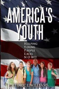 America's Youth: H.Elping Y.Oung P.Eople E.Xcel Now!!!