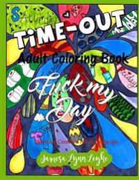 Fuck My Day Time-Out Coloring Book