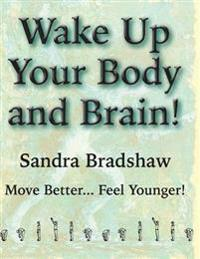 Wake Up Your Body and Brain: Move Better... Feel Younger