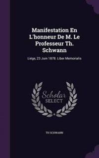 Manifestation En L'Honneur de M. Le Professeur Th. Schwann