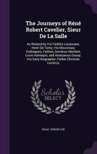 The Journeys of Rene Robert Cavelier, Sieur de La Salle