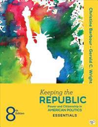 Keeping the Republic; Power and Citizenship in American Politics, the Essentials. Eighth Edition