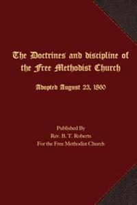 The Doctrines and Discipline of the Free Methodist Church: Adopted August 23, 1860