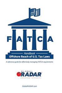 Fatca - Offshore Reach of U.S. Tax Laws: A Reference Guide for Effectively Managing Fatca Requirements