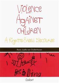 Violence Against Children: A Rights-Based Discourse
