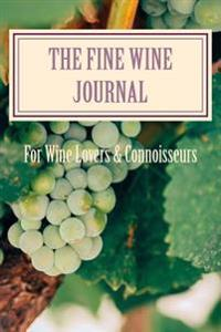 The Fine Wine Journal: For Fine Wine Lovers and Connoisseurs