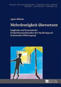 Mehrdeutigkeit Uebersetzen: Englische Und Franzoesische Kinderliteraturklassiker Der Nachkriegszeit in Deutscher Uebertragung