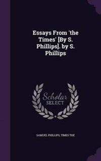 Essays from 'The Times' [By S. Phillips]. by S. Phillips