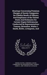 Hearings Concerning Premium Charges of Surety Companies for Fidelity Bonds of Officers and Employees of the United States and Estimates for Certain Urgent Deficiencies Conducted by Representatives Tawney, Brownlow, Walter I. Smith, Keifer, Livingston, and