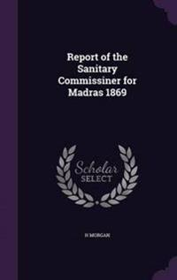 Report of the Sanitary Commissiner for Madras 1869