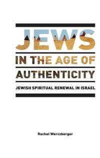 Jews in the Age of Authenticity: Jewish Spiritual Renewal in Israel