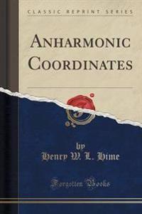 Anharmonic Coordinates (Classic Reprint)