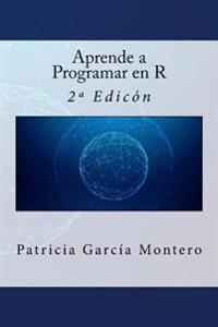 Aprende a Programar En R: 2 Edicion