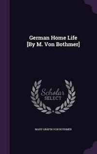German Home Life [By M. Von Bothmer]
