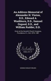 An Address Memorial of Alexander H. Vinton, D.D., Edward A. Washburn, D.D., Samuel Osgood, D.D., and William Rudder, D.D.