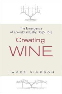 Creating Wine: The Emergence of a World Industry, 1840-1914
