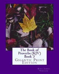 The Book of Proverbs (KJV) Book 3: Gigantic Print Edition