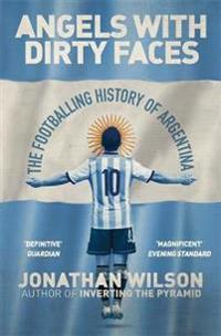 Angels with dirty faces - the footballing history of argentina