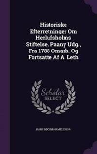 Historiske Efterretninger Om Herlufsholms Stiftelse. Paany Udg., Fra 1788 Omarb. Og Fortsatte AF A. Leth