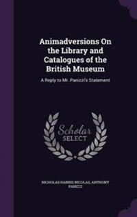 Animadversions on the Library and Catalogues of the British Museum