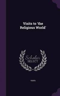 Visits to 'The Religious World'