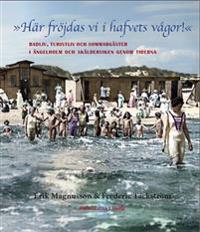 »Här fröjdas vi i hafvets vågor!« Badliv, turistliv och sommargäster i Ängelholm och Skälderviken genom tiderna