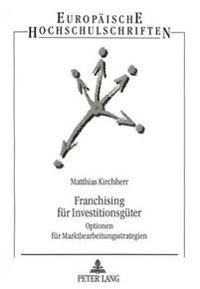 Franchising Fuer Investitionsgueter: Optionen Fuer Marktbearbeitungsstrategien