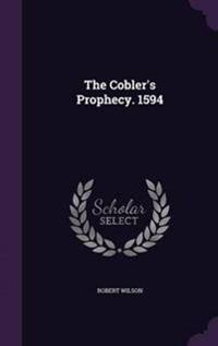 The Cobler's Prophecy, 1594;